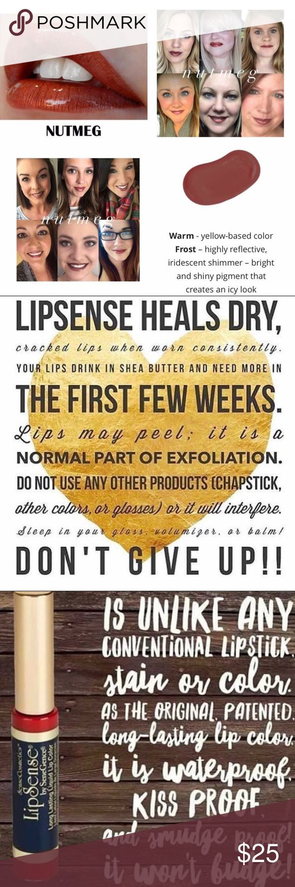 Nutmeg LipSense What is LipSense?.... LipSense is a long lasting color stay lip color. Not to be confused with a stain. It's patented technology forms a molecular bond to your lips making it last up to 18 hours. LipSense is waterproof, smudge proof and kiss proof. For first time users, it's recommended to purchase a starter kit (color, gloss, oops remover) I have each posted so if you need a starter kit, just create a bundle. Comment sold, and I'll send you an invoice! LipSense Makeup…
