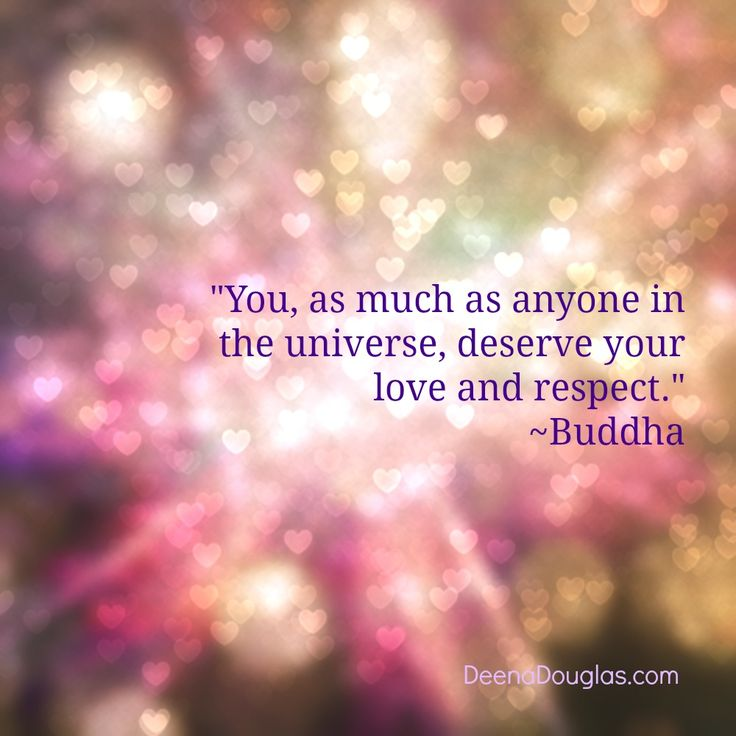 """You, as much as anyone in the universe, deserve your love and respect."" #Buddha #quotes www.deenadouglas.com"