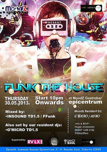 EVOANDROID & MOODZ GASTROBAR proudly Present :                   'FUNK THE HOUSE' Thursday, May 30 2013 Start 10pm onwards Info & Rsvp : 021-29941282  * Mixed by : INSOUND TD1.5/FFunk Also set by our resident dj : G'MICRO TD1.5 * Organized by : Evoandroid Production * Supported by : TD1.5 RVLX Dance Signal