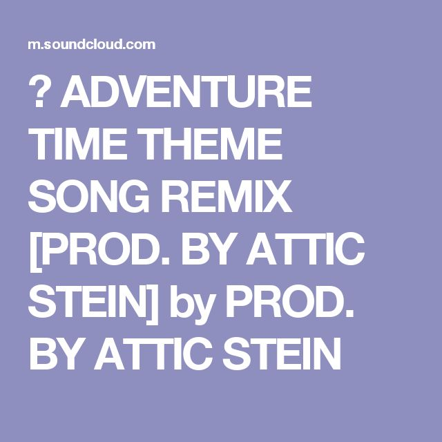 ▶ ADVENTURE TIME THEME SONG REMIX [PROD. BY ATTIC STEIN] by PROD. BY ATTIC STEIN