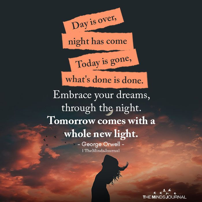 Day Is Over Night Has Come Night Quotes Thoughts Good Night Quotes Dream Quotes