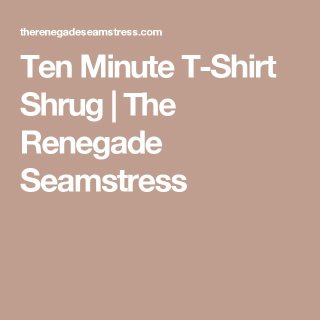 Ten Minute T-Shirt Shrug | The Renegade Seamstress