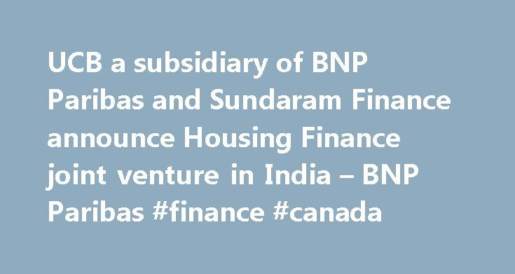 UCB a subsidiary of BNP Paribas and Sundaram Finance announce Housing Finance joint venture in India – BNP Paribas #finance #canada http://finances.remmont.com/ucb-a-subsidiary-of-bnp-paribas-and-sundaram-finance-announce-housing-finance-joint-venture-in-india-bnp-paribas-finance-canada/  #sundaram finance # UCB a subsidiary of BNP Paribas and Sundaram Finance announce Housing Finance joint venture in India Union de Cr dit pour le B timent (UCB). the mortgage specialist of BNP Paribas and…