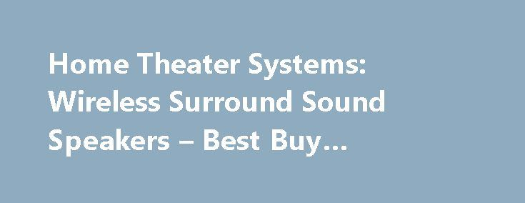 Home Theater Systems: Wireless Surround Sound Speakers – Best Buy #intertatment http://entertainment.remmont.com/home-theater-systems-wireless-surround-sound-speakers-best-buy-intertatment-2/  #intertatment # Home Theater Systems Features Wireless (67) Bluetooth Enabled (97) 4K Ultra HD Compatible (8) Wi-Fi Built-in (46) Wireless Subwoofer Connectivity (28) Blu-Ray Player…