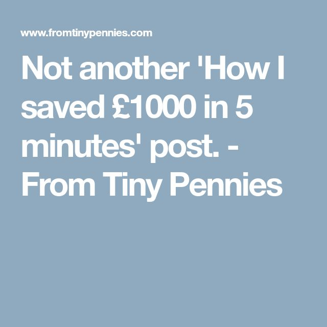 Not another 'How I saved £1000 in 5 minutes' post. - From Tiny Pennies