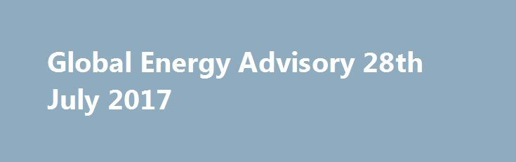 Global Energy Advisory 28th July 2017 http://betiforexcom.livejournal.com/26979733.html  Nigeria, exempt from OPEC's oil output cut deal, has agreed to stop ramping up its production once it hits 1.8 million barrels per day. A milestone that is nearing, with output hitting 1.733 million bpd in June, according to secondary sources. Secondary-source data is considered closer to reality than self-reported output from OPEC members. For June, for example, the head of the NNPC said that Nigeria…