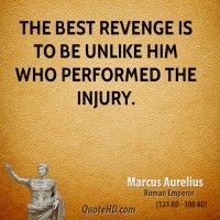 The Best Revenge is to be Unlike Him Who Performed the Injury Marcus Aurelius Quotes