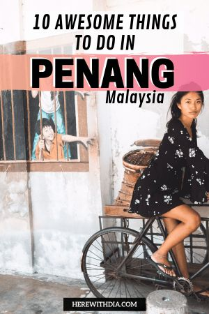 Delightful and Awesome Things to Do in Penang, Malaysia