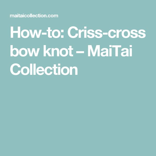 How-to: Criss-cross bow knot                         – MaiTai Collection