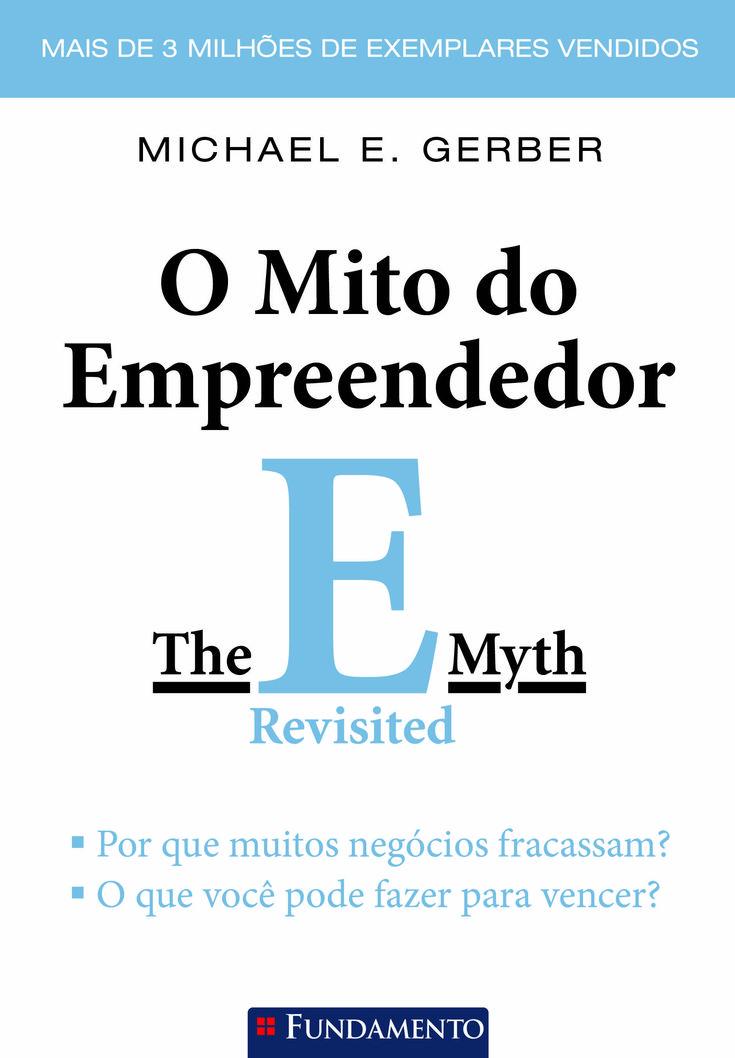 O Mito do Empreendedor. http://editorafundamento.com.br/index.php/o-mito-do-empreendedor.html