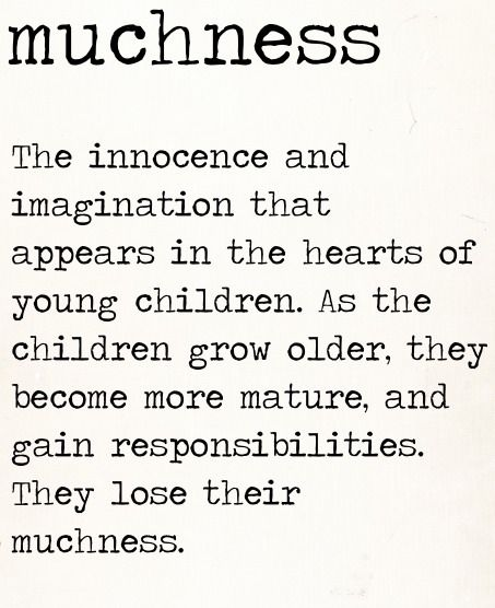 Muchness:  The innocence and imagination that appears in the hearts of young children.  As the children grow older, they become more mature and gain responsibilities.  They lose their muchness.