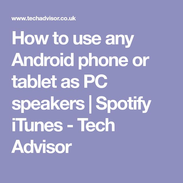 How to use any Android phone or tablet as PC speakers | Spotify iTunes - Tech Advisor