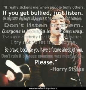 Here is Harry Styles quote that he has been bullied before.