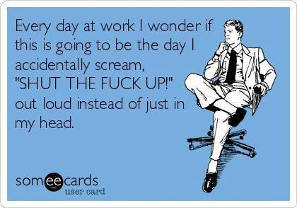 Hahahaha! One of these days,  the ultimate question is whether it would be said to a customer or a coworker! LoL