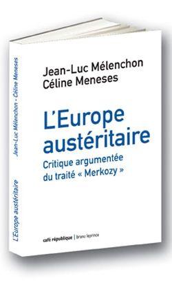 """L'Europe austéritaire : le traité """"Merkozy"""" / Jean-Luc Mélenchon, Céline Meneses. -- Paris :  Bruno Leprince,  2012."""