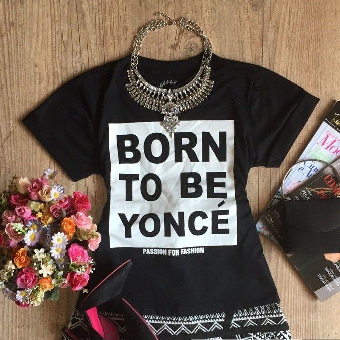 Confira aqui - T-shirt Feminina Born To Be Yoncé - Cam Shirts