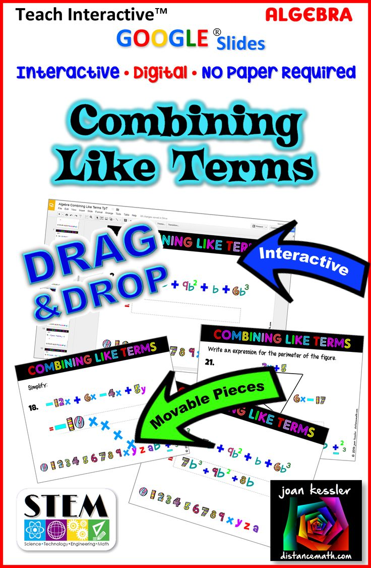 Try something new! Combining Like Terms with GOOGLE Slides, Paperless and NO Prep for you. - Fun and Easy to Use Drag & Drop Math. On each of 21 slides your students solve the problem, then drag the fun numbers and symbols onto the answer box. Interactive, Challenging and very engaging for your students.