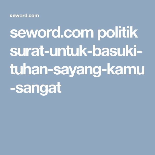 seword.com politik surat-untuk-basuki-tuhan-sayang-kamu-sangat