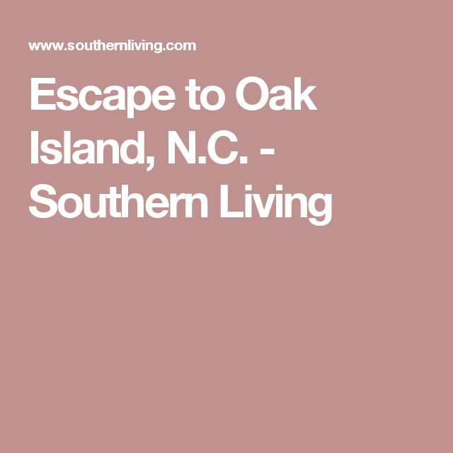 Escape to Oak Island, N.C. - Southern Living