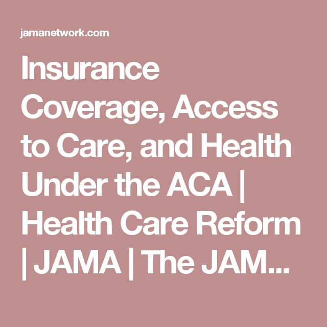 Insurance Coverage, Access to Care, and Health Under the ACA | Health Care Reform | JAMA | The JAMA Network