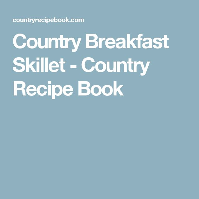 Country Breakfast Skillet - Country Recipe Book