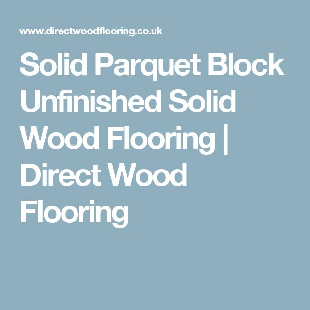 Solid Parquet Block Unfinished Solid Wood Flooring | Direct Wood Flooring
