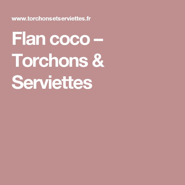 Flan coco – Torchons & Serviettes