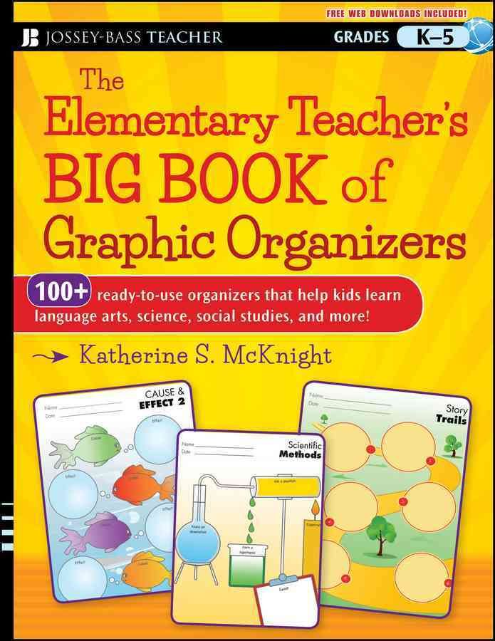 The Elementary Teacher's Big Book of Graphic Organizers Grades K-5: 100+ Ready-to-Use Organizers that Help Kids L...