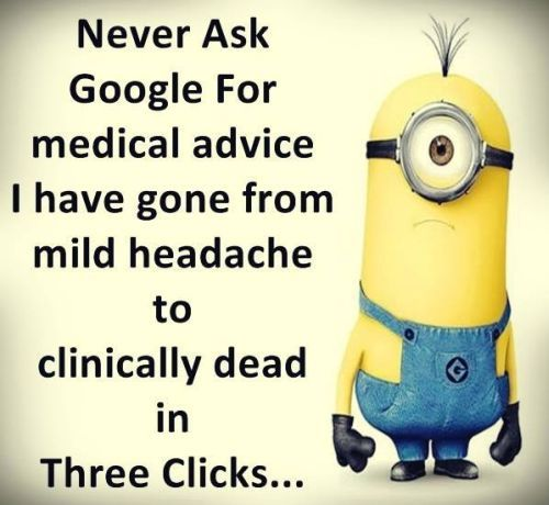 Sick?  Dead Google medical advice. 。◕‿◕。 See my Despicable Me Minions pins https://www.pinterest.com/search/my_pins/?q=minions