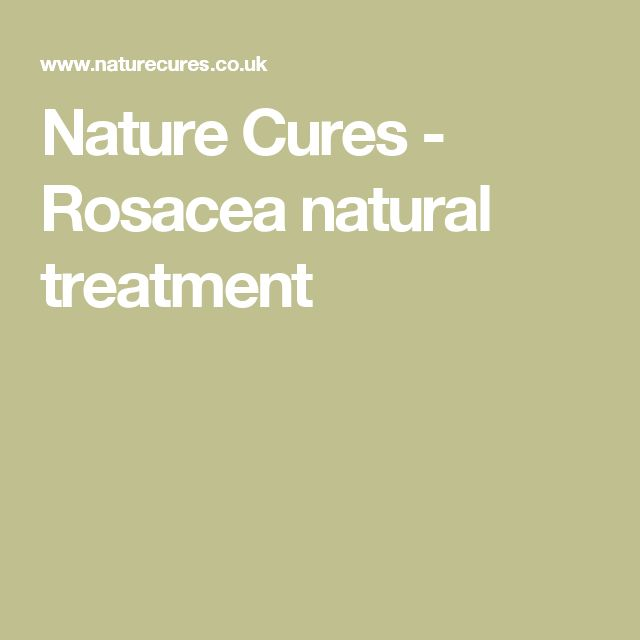 Nature Cures - Rosacea natural treatment