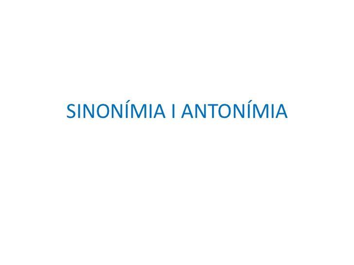 SINONÍMIA I ANTONÍMIA