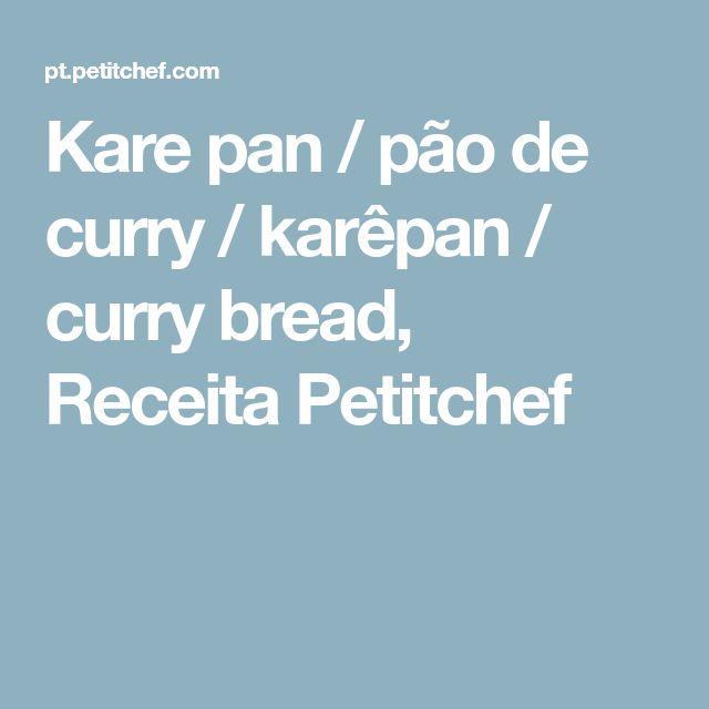 Kare pan / pão de curry / karêpan / curry bread, Receita Petitchef