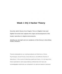 Week 1 DQ 2 Hacker Theory    Describe which theory from Chapter Three of Digital Crime and Digital Terrorism best explains the origin and development of the hacker subculture in digital environments.   Identify one strength and one weakness of this theory in describing hacker behavior.