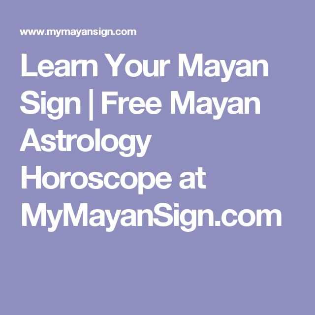 Learn Your Mayan Sign | Free Mayan Astrology Horoscope at MyMayanSign.com
