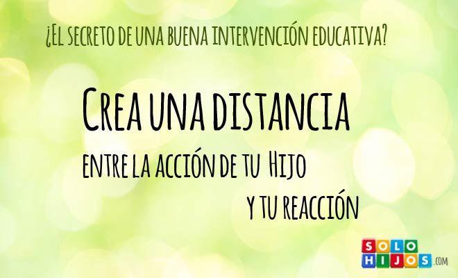 Crea una distancia entre la acción de tu hijo y tu reacción