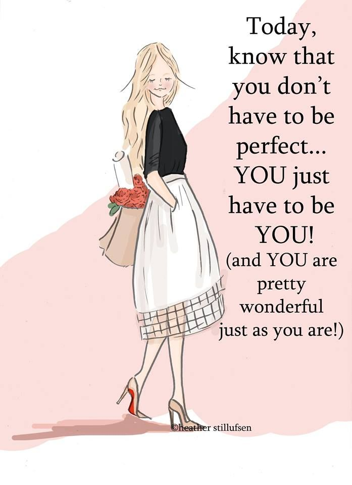 Today, know that you don't have to be perfect... You just have to be you!: