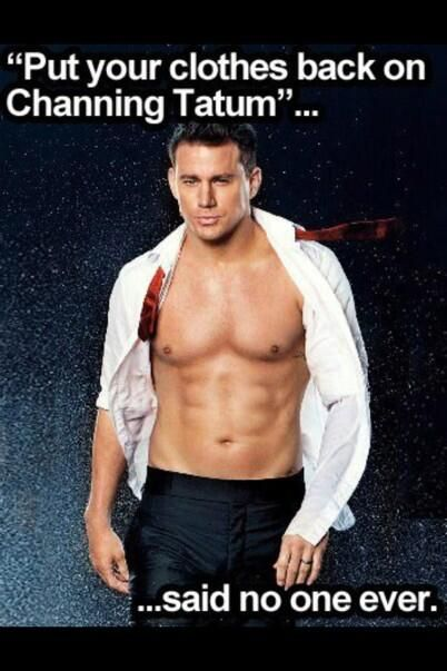 Nope don't think I have ever heard anyone say that. lol ;) LOVE Mr. Channing. :)