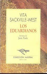 SACKVILLE-WEST, VITA.  Los eduardianos (N SAC edu) Los Eduardianos, la novela de Vita Sackville-West que mejor ha resistido el paso del tiempo, es una concentrada tapicería de la breve y espléndida época de la historia de Inglaterra, que va desde la muerte de la reina Victoria hasta la de su hijo Eduardo VII.