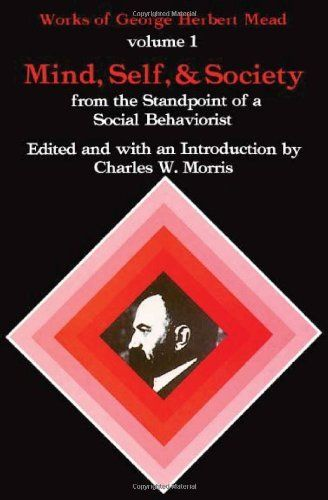 Mind, Self, and Society: From the Standpoint of a Social Behaviorist (Works of George Herbert Mead, Vol. 1) by George Herbert Mead. $23.04. Author: George Herbert Mead. Publication: August 15, 1967. Publisher: University Of Chicago Press (August 15, 1967)
