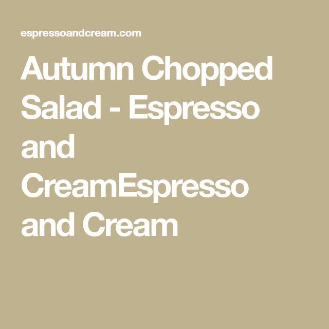 Autumn Chopped Salad - Espresso and CreamEspresso and Cream