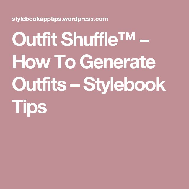 Outfit Shuffle™ – How To Generate Outfits – Stylebook Tips