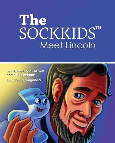 The SOCKKIDS Meet Lincoln by Michael John Sullivan,http://www.amazon.com/dp/0972707778/ref=cm_sw_r_pi_dp_4cKysb0ERMZ6J7Z7