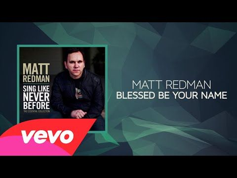 Matt Redman - Blessed Be Your Name (Lyrics And Chords) - YouTube