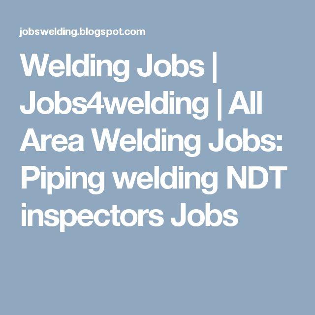 Welding Jobs | Jobs4welding | All Area Welding Jobs: Piping welding NDT inspectors Jobs