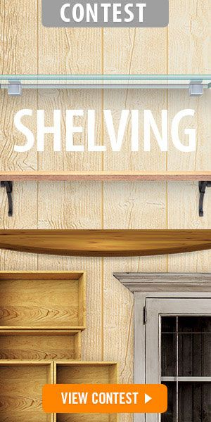 Showcase your treasures with shelving and you could win a Sliding Compound Miter Saw, Roto Saw, or Sprial Saw Kit, or Dremel kit.