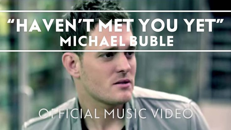 Michael Bublé - Haven't Met You Yet (2009) This is such a cute video featuring his girlfriend now wife.