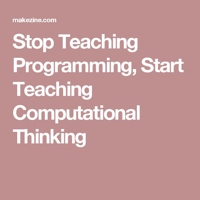 Stop Teaching Programming, Start Teaching Computational Thinking