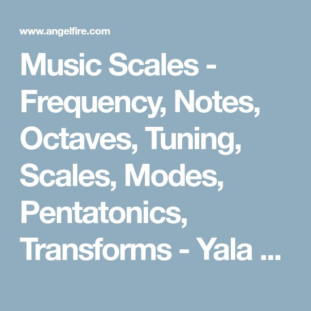 Music Scales - Frequency, Notes, Octaves, Tuning, Scales, Modes, Pentatonics, Transforms - Yala Abdullah