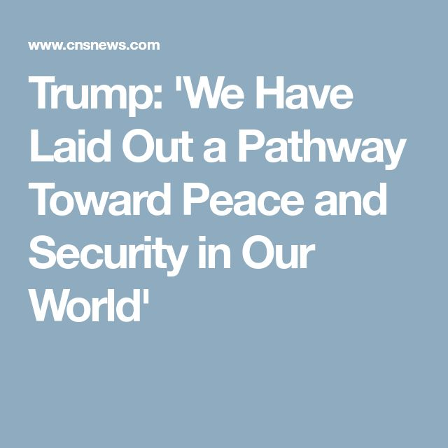 Trump: 'We Have Laid Out a Pathway Toward Peace and Security in Our World'