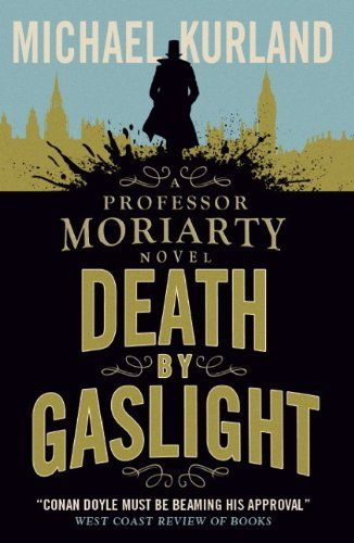 Death by Gaslight (A Professor Moriarty Novel) (Professor Moriarty 2) by Michael Kurland